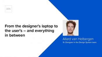 From the designer's laptop to the user's – and everything in between by Allard van Helbergen